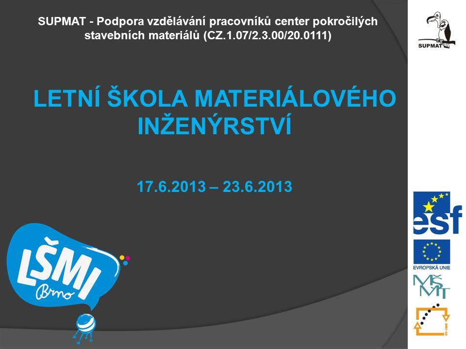 12 SUPMAT – Podpora vzdělávání pracovníků center pokročilých stavebních materiálů Registrační číslo CZ.1.07/2.3.00/20.0111 Tento projekt je spolufinancován Evropským sociálním fondem a státním rozpočtem České republiky