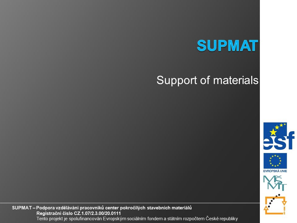 13 SUPMAT – Podpora vzdělávání pracovníků center pokročilých stavebních materiálů Registrační číslo CZ.1.07/2.3.00/20.0111 Tento projekt je spolufinancován Evropským sociálním fondem a státním rozpočtem České republiky