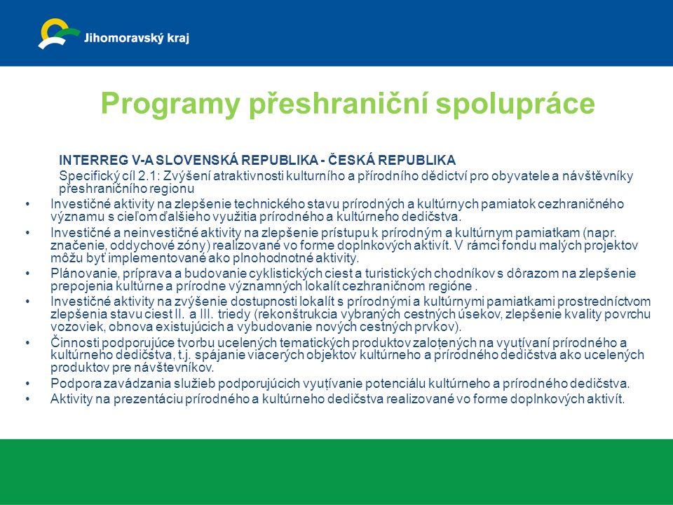 Programy přeshraniční spolupráce INTERREG V-A SLOVENSKÁ REPUBLIKA - ČESKÁ REPUBLIKA Specifický cíl 2.1: Zvýšení atraktivnosti kulturního a přírodního dědictví pro obyvatele a návštěvníky přeshraničního regionu Investičné aktivity na zlepšenie technického stavu prírodných a kultúrnych pamiatok cezhraničného významu s cieľom ďalšieho využitia prírodného a kultúrneho dedičstva.