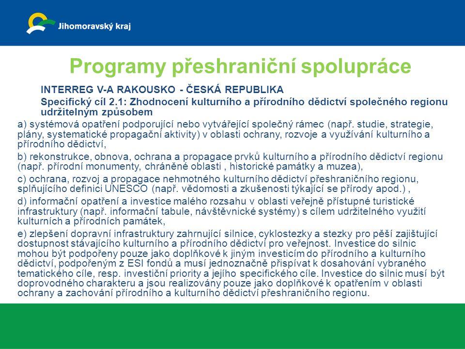 Programy přeshraniční spolupráce INTERREG V-A RAKOUSKO - ČESKÁ REPUBLIKA Specifický cíl 2.1: Zhodnocení kulturního a přírodního dědictví společného regionu udržitelným způsobem a) systémová opatření podporující nebo vytvářející společný rámec (např.