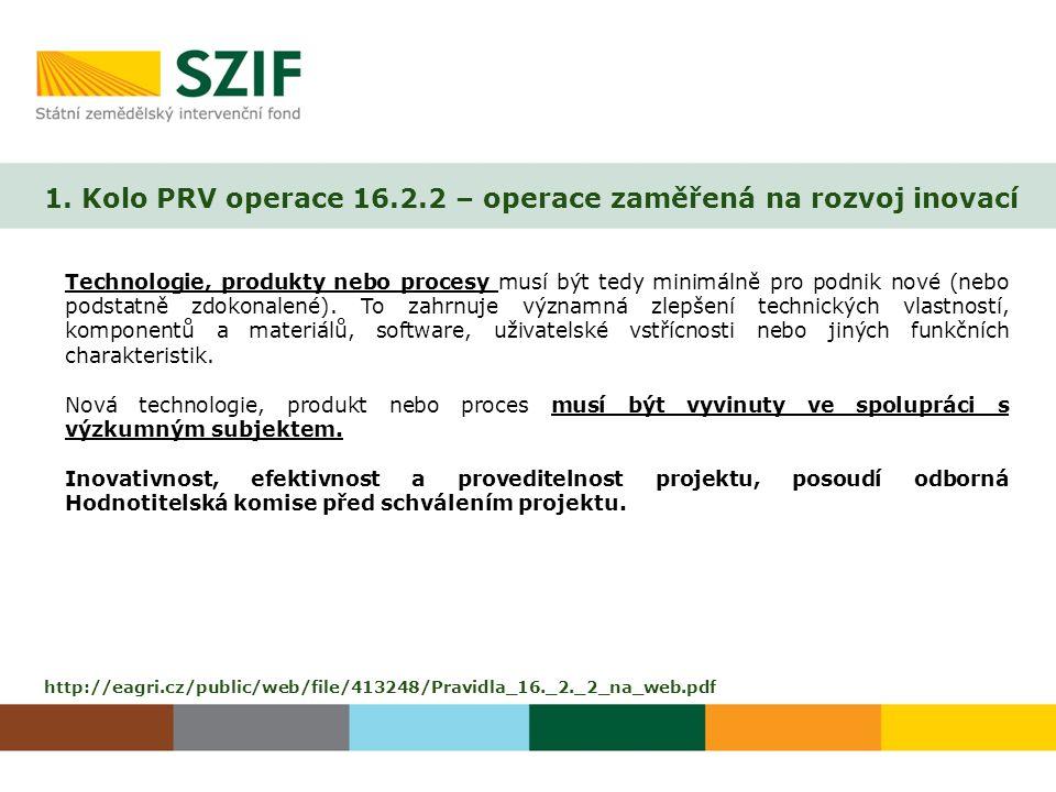 1. Kolo PRV operace 16.2.2 – operace zaměřená na rozvoj inovací http://eagri.cz/public/web/file/413248/Pravidla_16._2._2_na_web.pdf Technologie, produ
