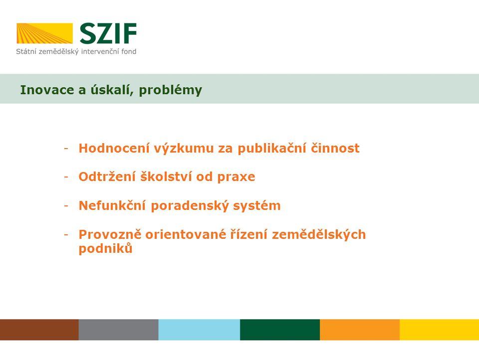 Inovace a úskalí, problémy -Hodnocení výzkumu za publikační činnost -Odtržení školství od praxe -Nefunkční poradenský systém -Provozně orientované řízení zemědělských podniků