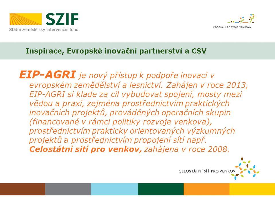 Inspirace, Evropské inovační partnerství a CSV EIP-AGRI je nový přístup k podpoře inovací v evropském zemědělství a lesnictví. Zahájen v roce 2013, EI