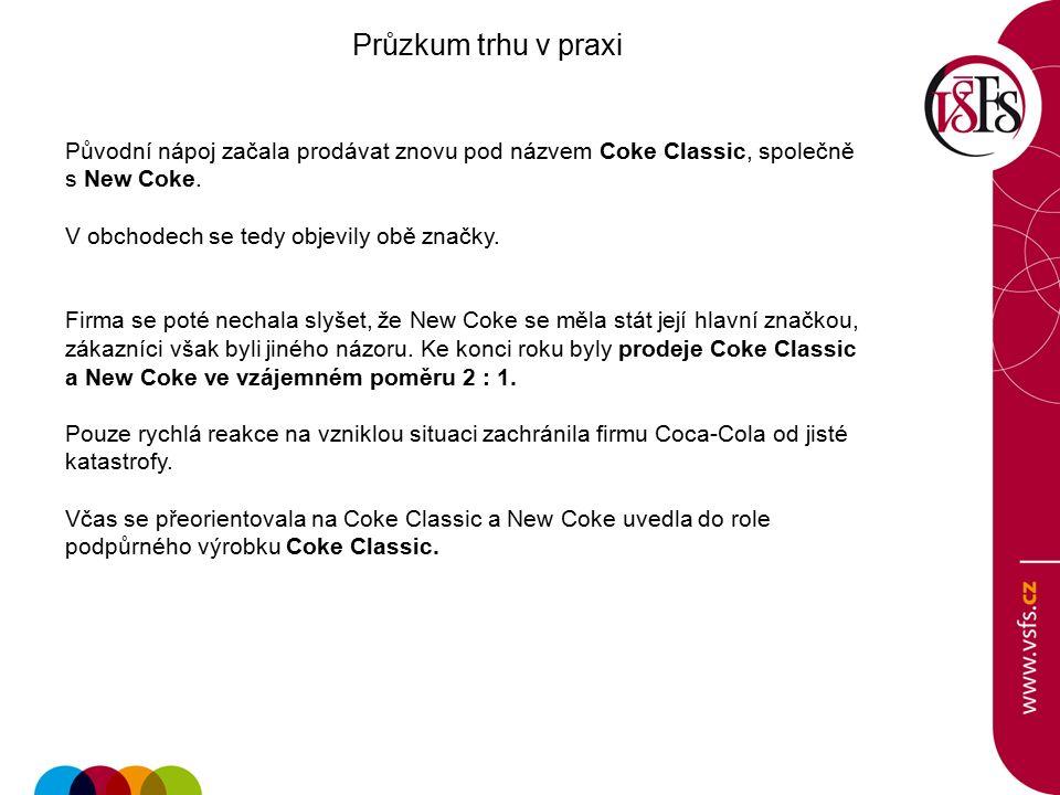 Průzkum trhu v praxi Původní nápoj začala prodávat znovu pod názvem Coke Classic, společně s New Coke.