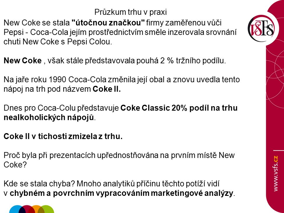 Průzkum trhu v praxi New Coke se stala útočnou značkou firmy zaměřenou vůči Pepsi - Coca-Cola jejím prostřednictvím směle inzerovala srovnání chuti New Coke s Pepsi Colou.