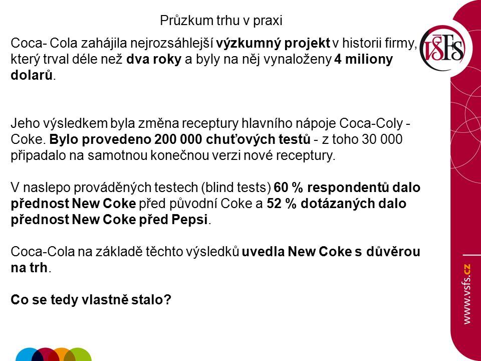 Průzkum trhu v praxi Coca- Cola zahájila nejrozsáhlejší výzkumný projekt v historii firmy, který trval déle než dva roky a byly na něj vynaloženy 4 miliony dolarů.
