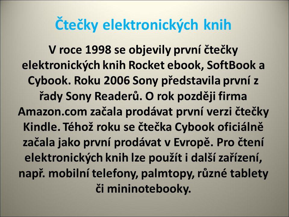 Čtečky elektronických knih V roce 1998 se objevily první čtečky elektronických knih Rocket ebook, SoftBook a Cybook. Roku 2006 Sony představila první