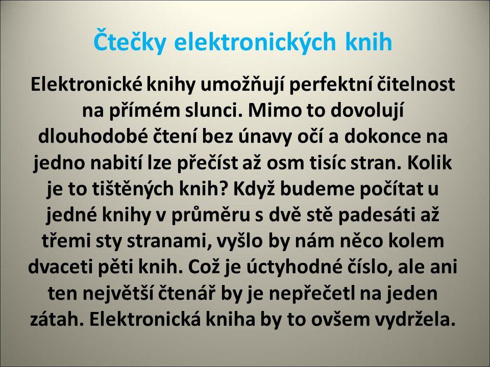 Čtečky elektronických knih Elektronické knihy umožňují perfektní čitelnost na přímém slunci. Mimo to dovolují dlouhodobé čtení bez únavy očí a dokonce