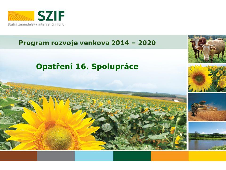 Program rozvoje venkova 2014 – 2020 Opatření 16. Spolupráce