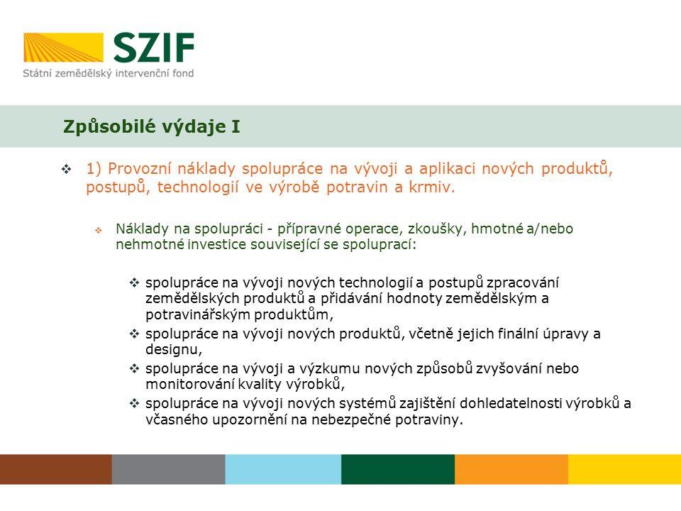 Způsobilé výdaje II  2) Přímé náklady související s výrobou inovativních produktů a se zavedením do praxe inovativních postupů a technologií, které jsou výsledkem spolupráce s výzkumnou institucí (včetně investic, pokud nebudou dotovány v rámci opatření Investice do hmotného majetku):  investice do výrobních technologií a postupů potřebných k výrobě inovativních výrobků, včetně technologií a softwaru souvisejících s dohledatelností výrobků a zvyšováním nebo monitorováním kvality výrobků,  stavební investice potřebné k výrobě inovativních výrobků a k zavedení inovativních postupů a technologií.