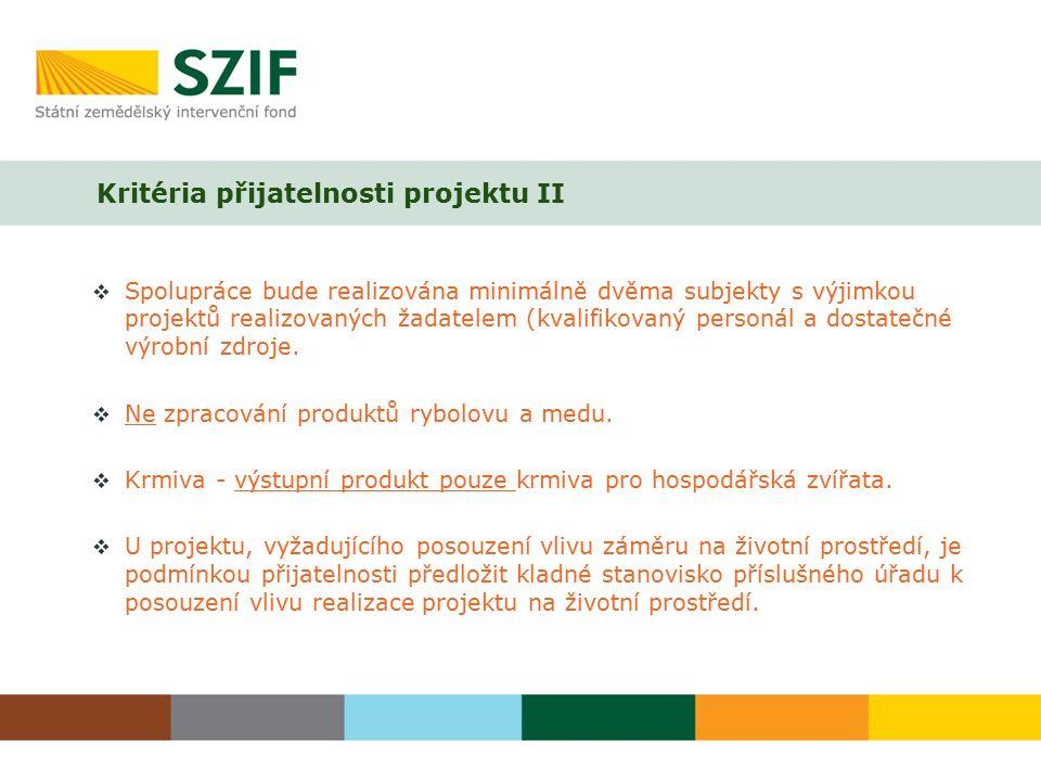 Kritéria přijatelnosti projektu II  Spolupráce bude realizována minimálně dvěma subjekty s výjimkou projektů realizovaných žadatelem (kvalifikovaný personál a dostatečné výrobní zdroje.