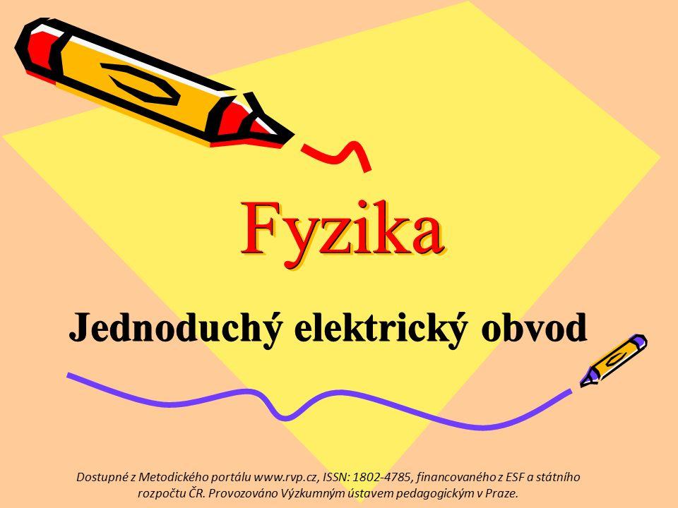 FyzikaFyzika Jednoduchý elektrický obvod Dostupné z Metodického portálu www.rvp.cz, ISSN: 1802-4785, financovaného z ESF a státního rozpočtu ČR.