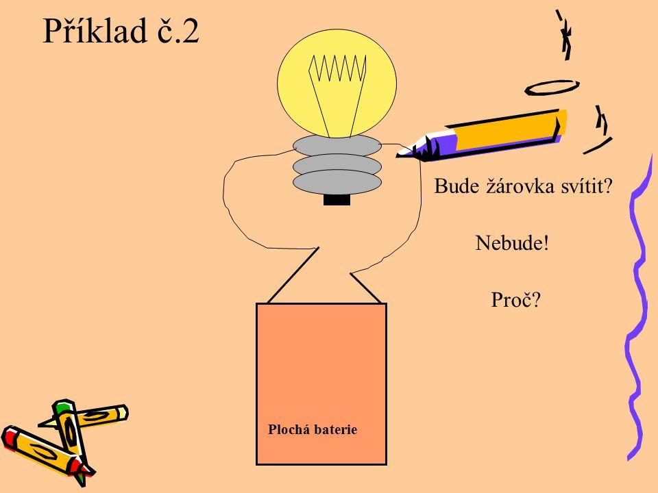 Bude žárovka svítit? Nebude! Příklad č.2 Plochá baterie Proč?