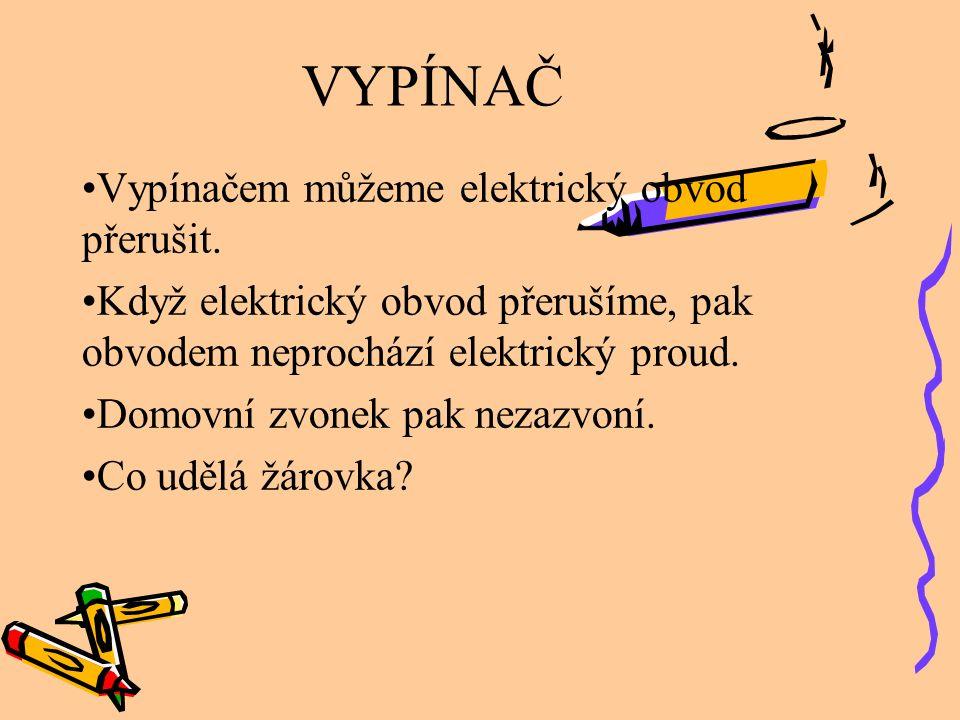 VYPÍNAČ Vypínačem můžeme elektrický obvod přerušit. Když elektrický obvod přerušíme, pak obvodem neprochází elektrický proud. Domovní zvonek pak nezaz
