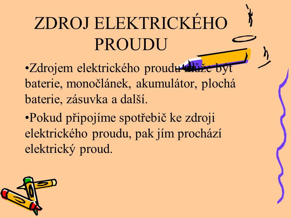 ZDROJ ELEKTRICKÉHO PROUDU Zdrojem elektrického proudu může být baterie, monočlánek, akumulátor, plochá baterie, zásuvka a další. Pokud připojíme spotř
