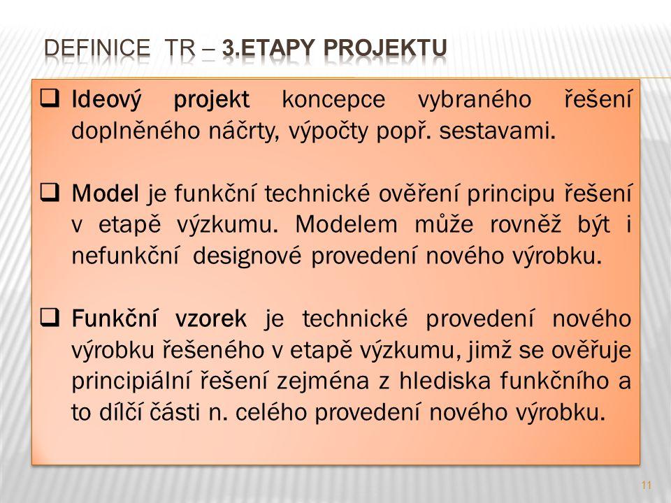 11  Ideový projekt koncepce vybraného řešení doplněného náčrty, výpočty popř. sestavami.  Model je funkční technické ověření principu řešení v etapě