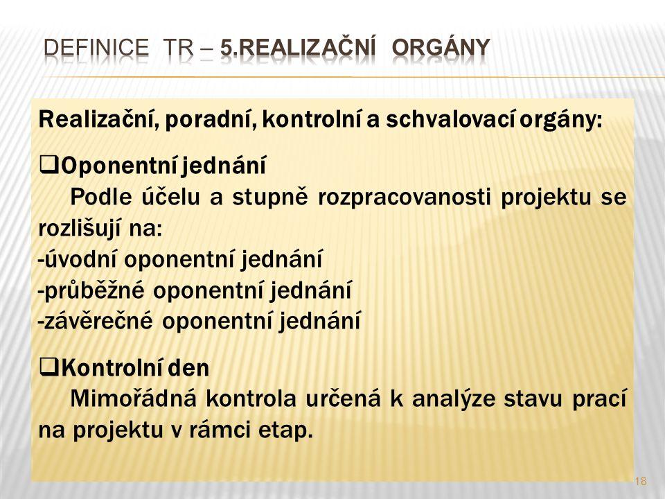 18 Realizační, poradní, kontrolní a schvalovací orgány:  Oponentní jednání Podle účelu a stupně rozpracovanosti projektu se rozlišují na: -úvodní opo