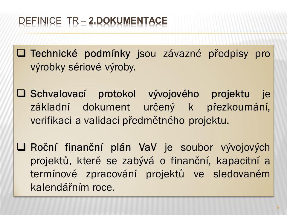 9  Technické podmínky jsou závazné předpisy pro výrobky sériové výroby.  Schvalovací protokol vývojového projektu je základní dokument určený k přez