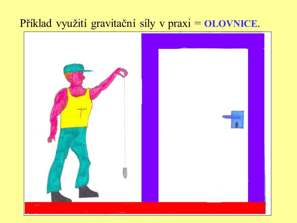 Příklad využití gravitační síly v praxi = OLOVNICE.
