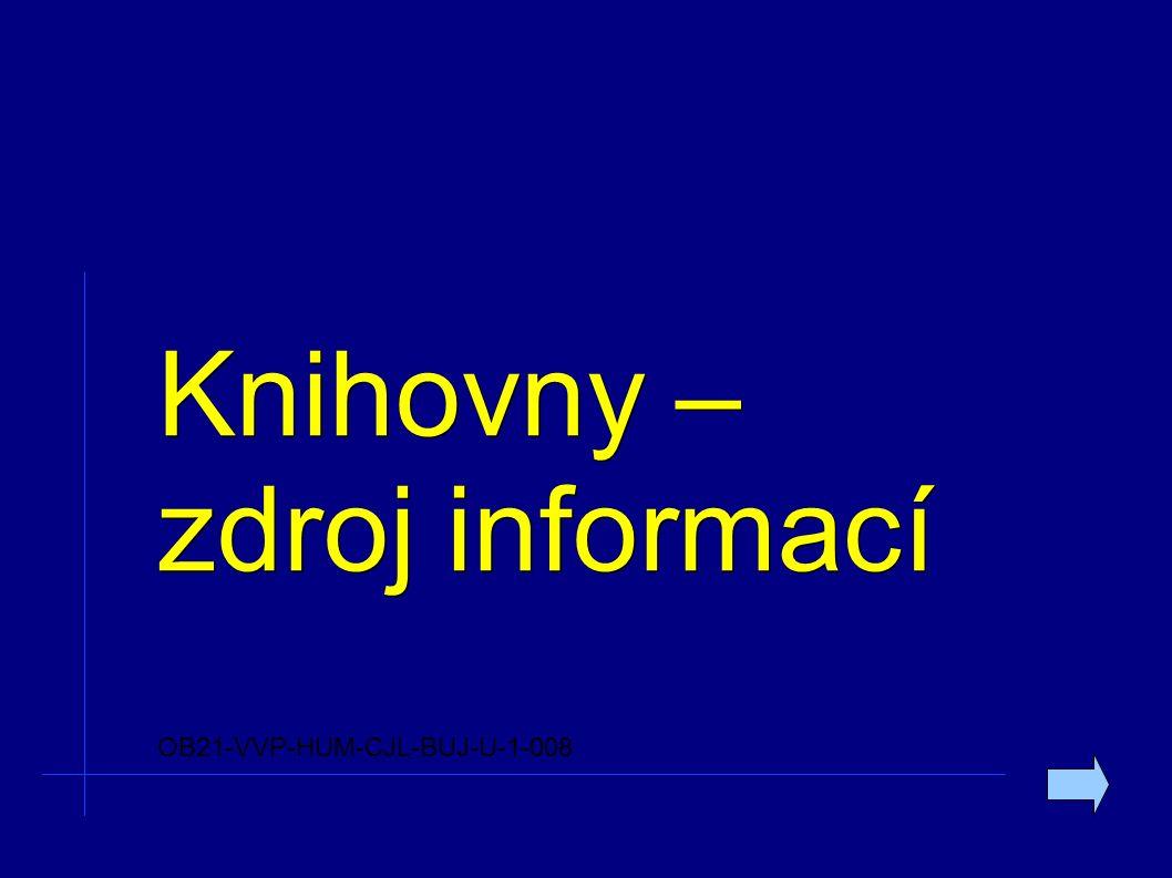 Knihovny – zdroj informací OB21-VVP-HUM-CJL-BUJ-U-1-008