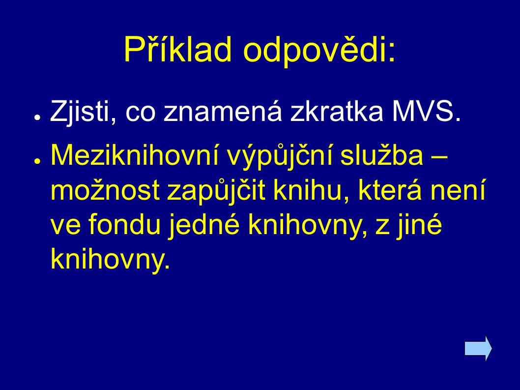 Příklad odpovědi: ● Zjisti, co znamená zkratka MVS.