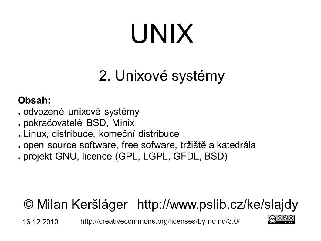 UNIX 2. Unixové systémy © Milan Keršlágerhttp://www.pslib.cz/ke/slajdy http://creativecommons.org/licenses/by-nc-nd/3.0/ Obsah: ● odvozené unixové sys