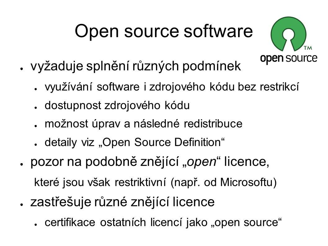Open source software ● vyžaduje splnění různých podmínek ● využívání software i zdrojového kódu bez restrikcí ● dostupnost zdrojového kódu ● možnost ú
