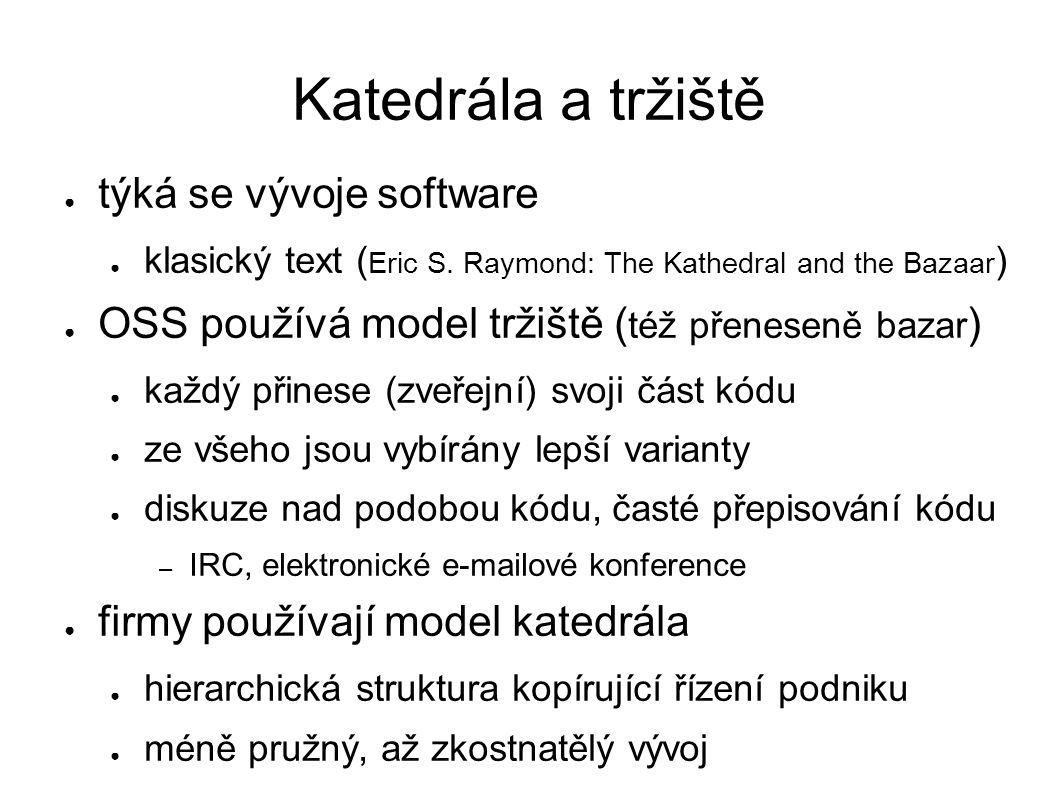 Katedrála a tržiště ● týká se vývoje software ● klasický text ( Eric S. Raymond: The Kathedral and the Bazaar ) ● OSS používá model tržiště ( též přen