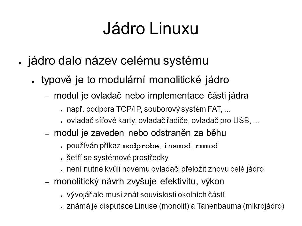 Jádro Linuxu ● jádro dalo název celému systému ● typově je to modulární monolitické jádro – modul je ovladač nebo implementace části jádra ● např.