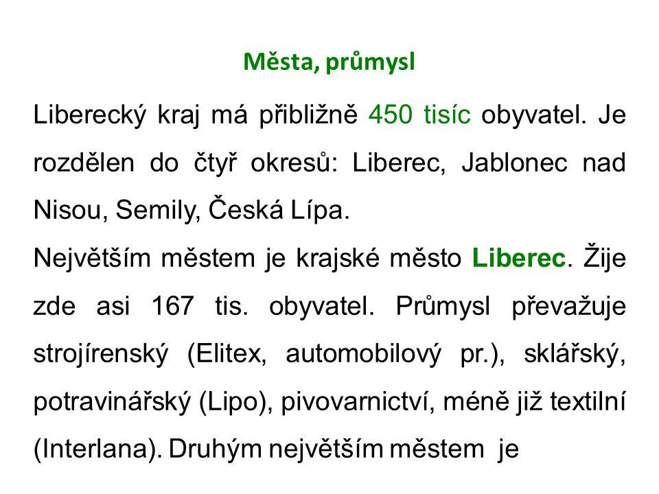 Města, průmysl Liberecký kraj má přibližně 450 tisíc obyvatel.