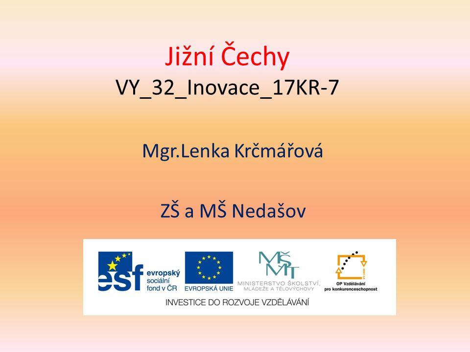 Jižní Čechy VY_32_Inovace_17KR-7 Mgr.Lenka Krčmářová ZŠ a MŠ Nedašov