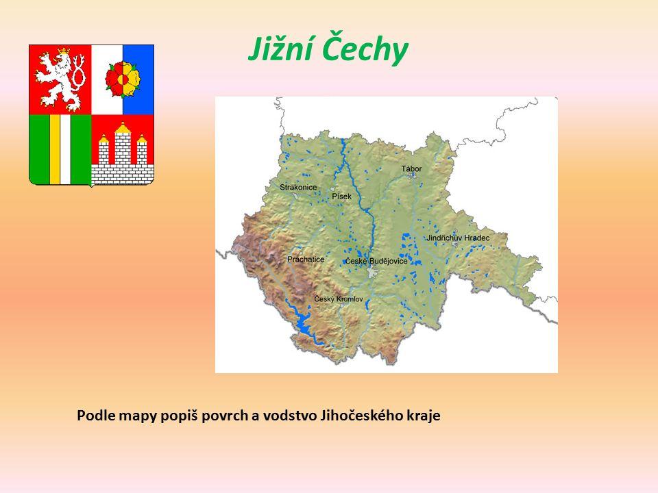 Jižní Čechy Podle mapy popiš povrch a vodstvo Jihočeského kraje