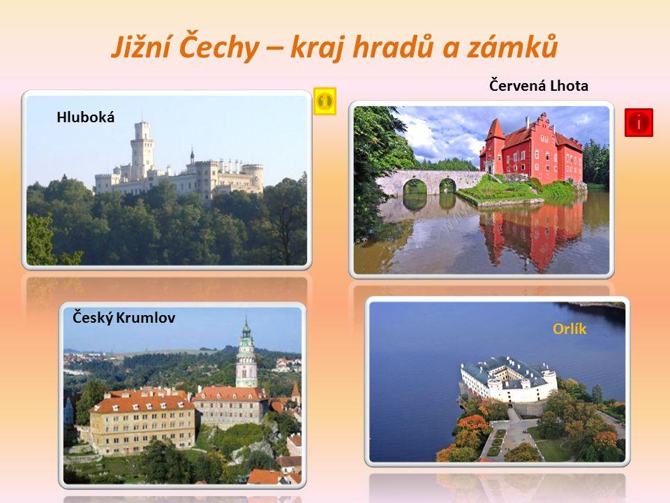 Jižní Čechy – kraj hradů a zámků Červená Lhota Český Krumlov Orlík Hluboká