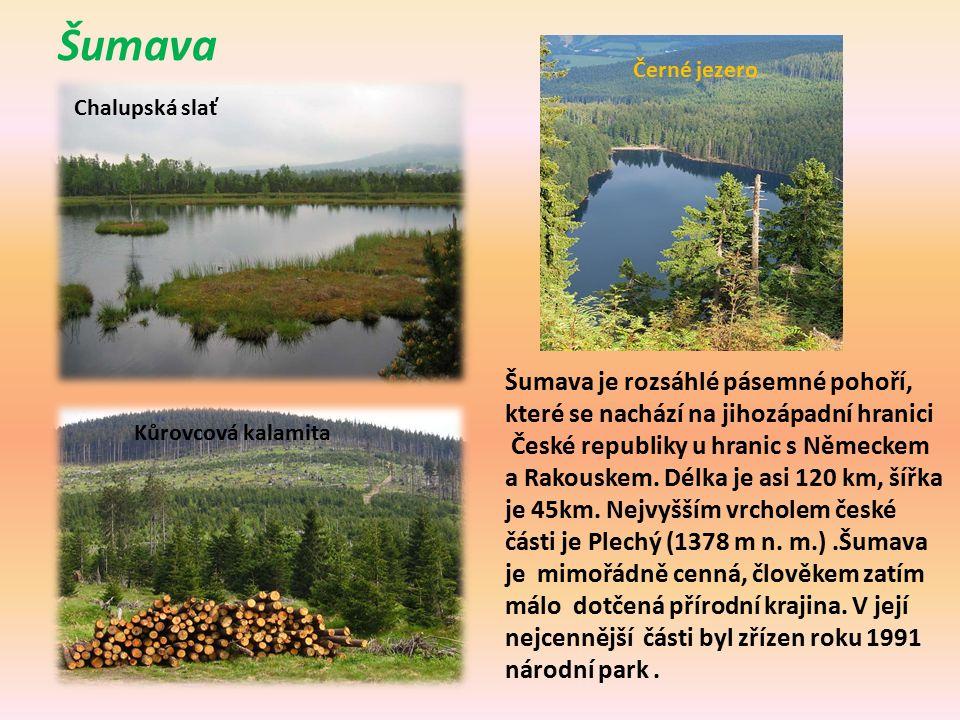 Šumava Chalupská slať Šumava je rozsáhlé pásemné pohoří, které se nachází na jihozápadní hranici České republiky u hranic s Německem a Rakouskem.
