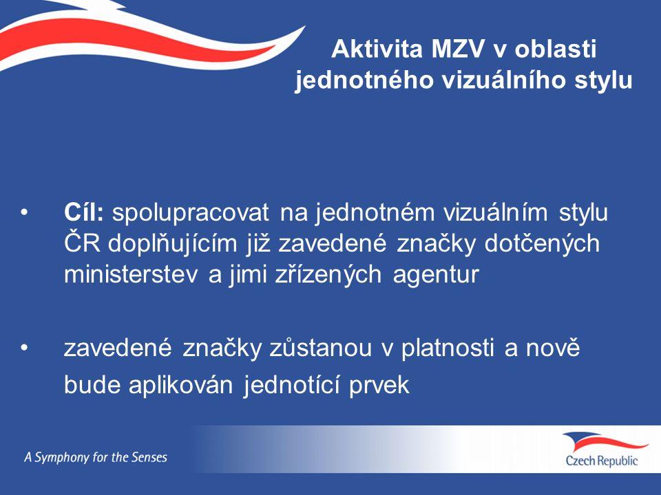 Cíl: spolupracovat na jednotném vizuálním stylu ČR doplňujícím již zavedené značky dotčených ministerstev a jimi zřízených agentur zavedené značky zůstanou v platnosti a nově bude aplikován jednotící prvek Aktivita MZV v oblasti jednotného vizuálního stylu