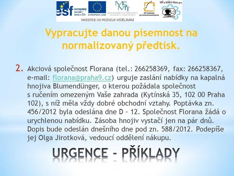 Vypracujte danou písemnost na normalizovaný předtisk. 2. Akciová společnost Florana (tel.: 266258369, fax: 266258367, e-mail: florana@praha9.cz) urguj