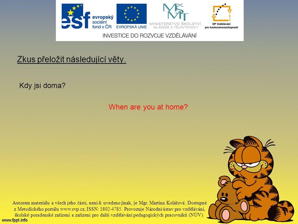 Zkus přeložit následující věty. Kdy jsi doma. When are you at home.