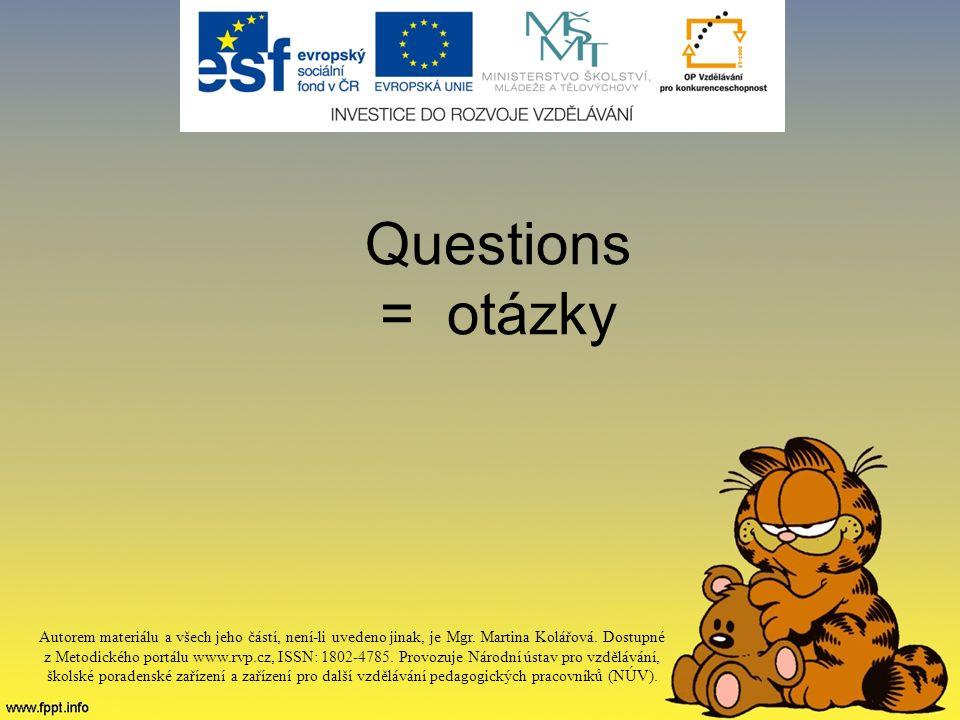 Questions = otázky Autorem materiálu a všech jeho částí, není-li uvedeno jinak, je Mgr.