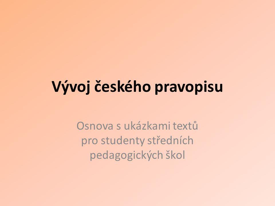 Vývoj českého pravopisu Osnova s ukázkami textů pro studenty středních pedagogických škol