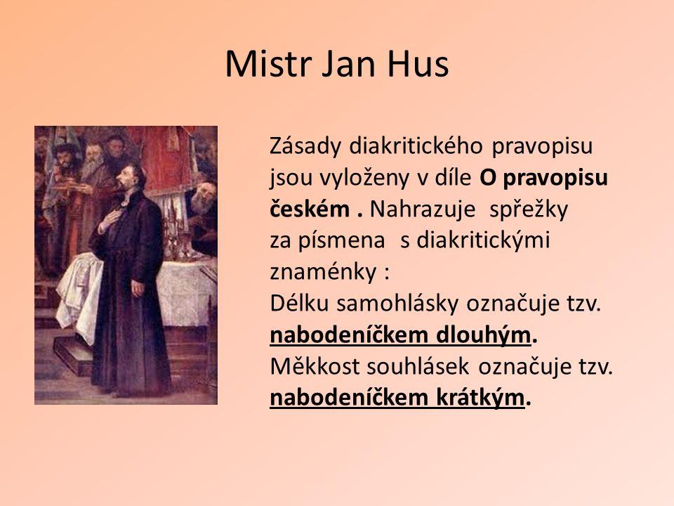 Mistr Jan Hus Zásady diakritického pravopisu jsou vyloženy v díle O pravopisu českém. Nahrazuje spřežky za písmena s diakritickými znaménky : Délku sa