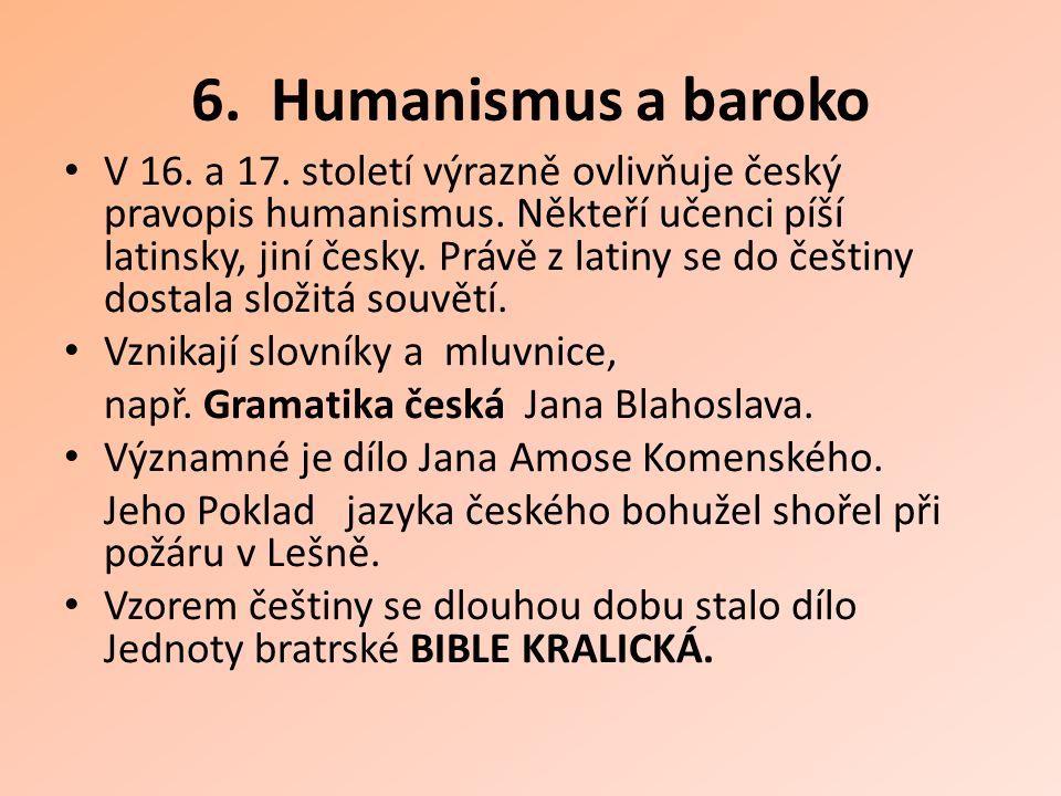 6. Humanismus a baroko V 16. a 17. století výrazně ovlivňuje český pravopis humanismus. Někteří učenci píší latinsky, jiní česky. Právě z latiny se do