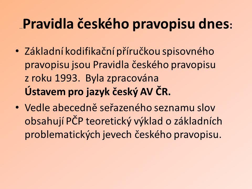 ... Pravidla českého pravopisu dnes : Základní kodifikační příručkou spisovného pravopisu jsou Pravidla českého pravopisu z roku 1993. Byla zpracována