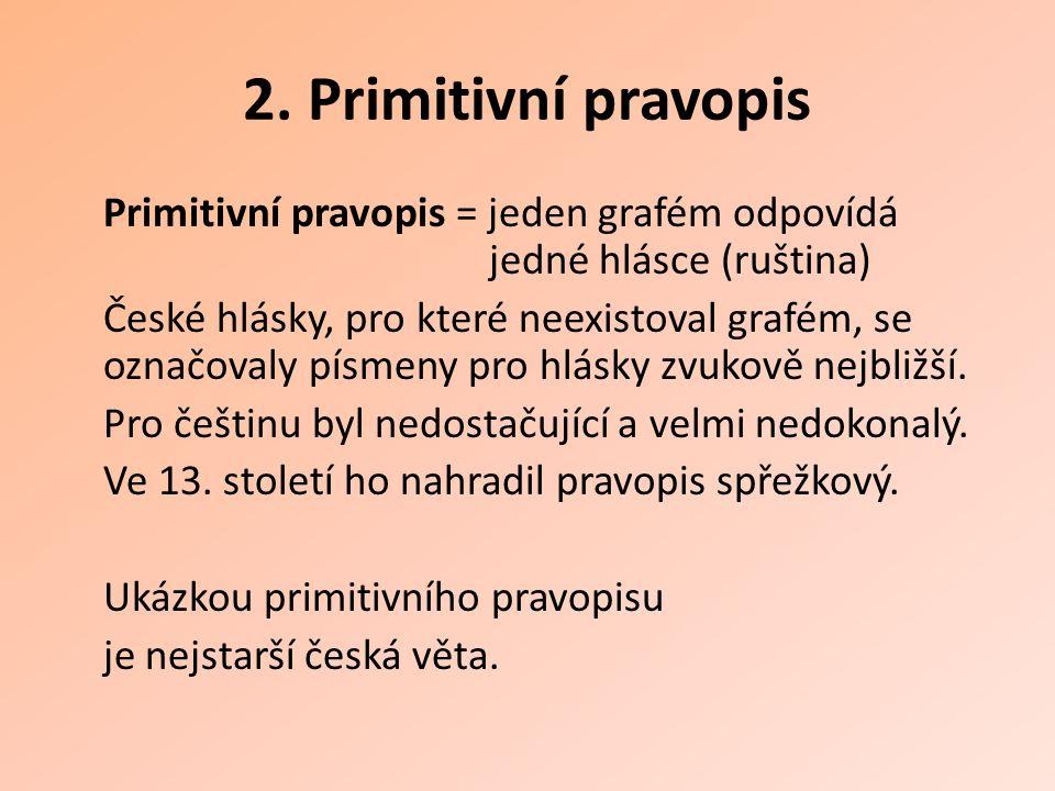 2. Primitivní pravopis Primitivní pravopis = jeden grafém odpovídá jedné hlásce (ruština) České hlásky, pro které neexistoval grafém, se označovaly pí