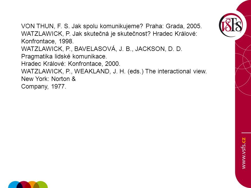 VON THUN, F. S. Jak spolu komunikujeme. Praha: Grada, 2005.