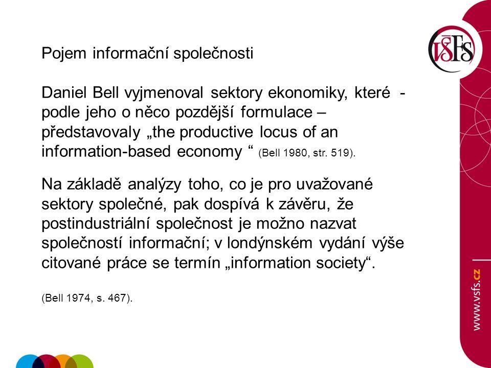 """Pojem informační společnosti Daniel Bell vyjmenoval sektory ekonomiky, které - podle jeho o něco pozdější formulace – představovaly """"the productive locus of an information-based economy (Bell 1980, str."""