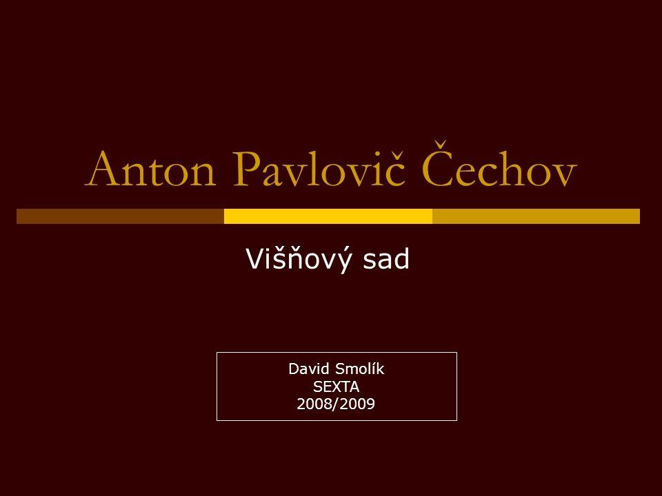 Anton Pavlovič Čechov Višňový sad David Smolík SEXTA 2008/2009