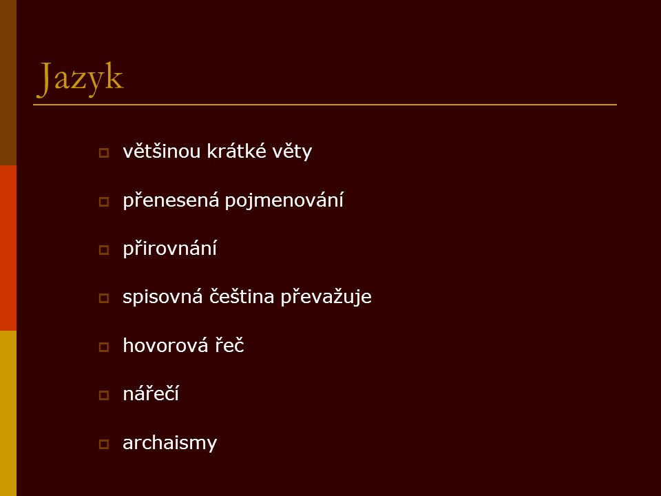 Jazyk  většinou krátké věty  přenesená pojmenování  přirovnání  spisovná čeština převažuje  hovorová řeč  nářečí  archaismy