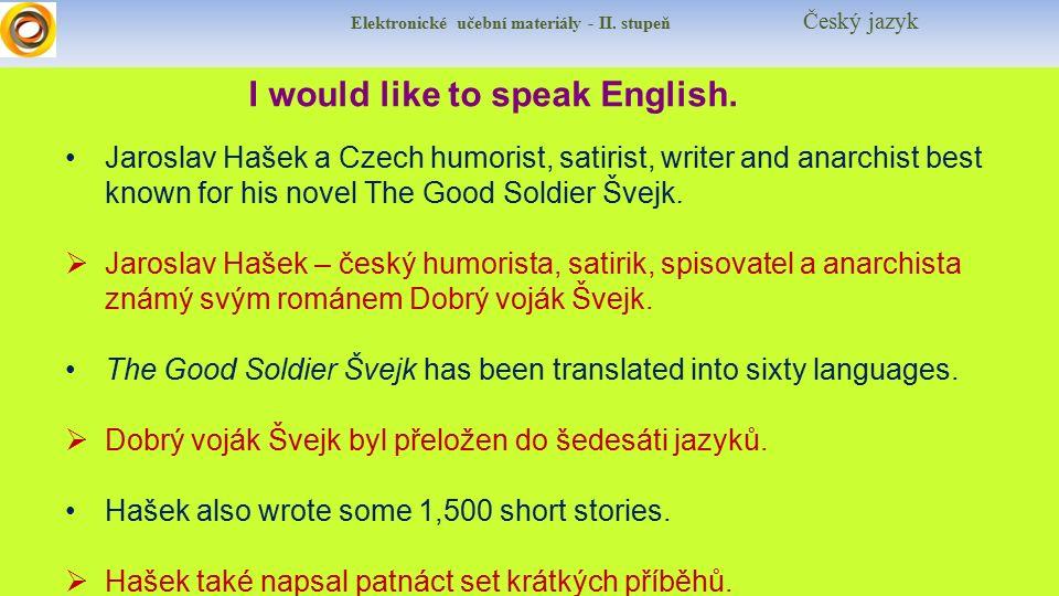 Elektronické učební materiály - II. stupeň Český jazyk I would like to speak English. Jaroslav Hašek a Czech humorist, satirist, writer and anarchist