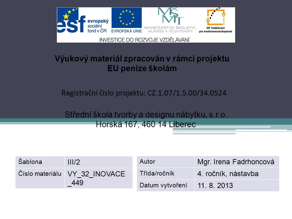 Výukový materiál zpracován v rámci projektu EU peníze školám Registrační číslo projektu: CZ.1.07/1.5.00/34.0524 Střední škola tvorby a designu nábytku, s.r.o.