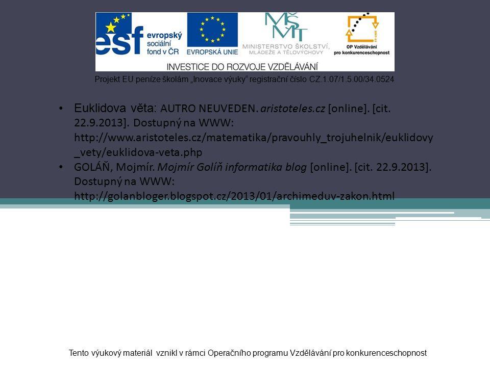 """Tento výukový materiál vznikl v rámci Operačního programu Vzdělávání pro konkurenceschopnost Projekt EU peníze školám """"Inovace výuky registrační číslo CZ.1.07/1.5.00/34.0524 Euklidova věta: AUTRO NEUVEDEN."""